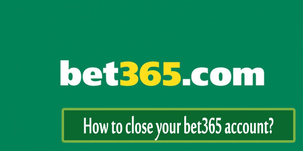 How to close your bet365 account?