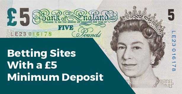 ​Betting Sites with a £5 Minimum Deposit
